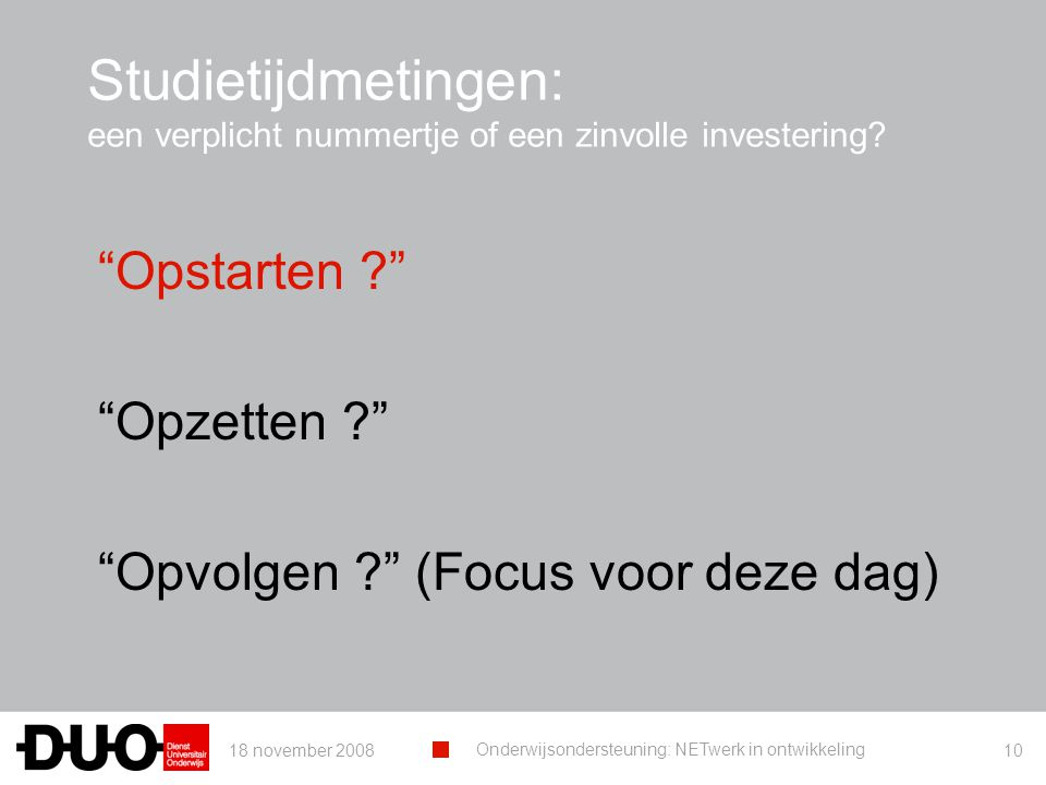 18 november 2008 Onderwijsondersteuning: NETwerk in ontwikkeling 10 Studietijdmetingen: een verplicht nummertje of een zinvolle investering.
