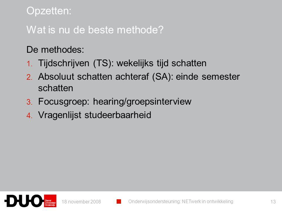 18 november 2008 Onderwijsondersteuning: NETwerk in ontwikkeling 13 Opzetten: Wat is nu de beste methode.