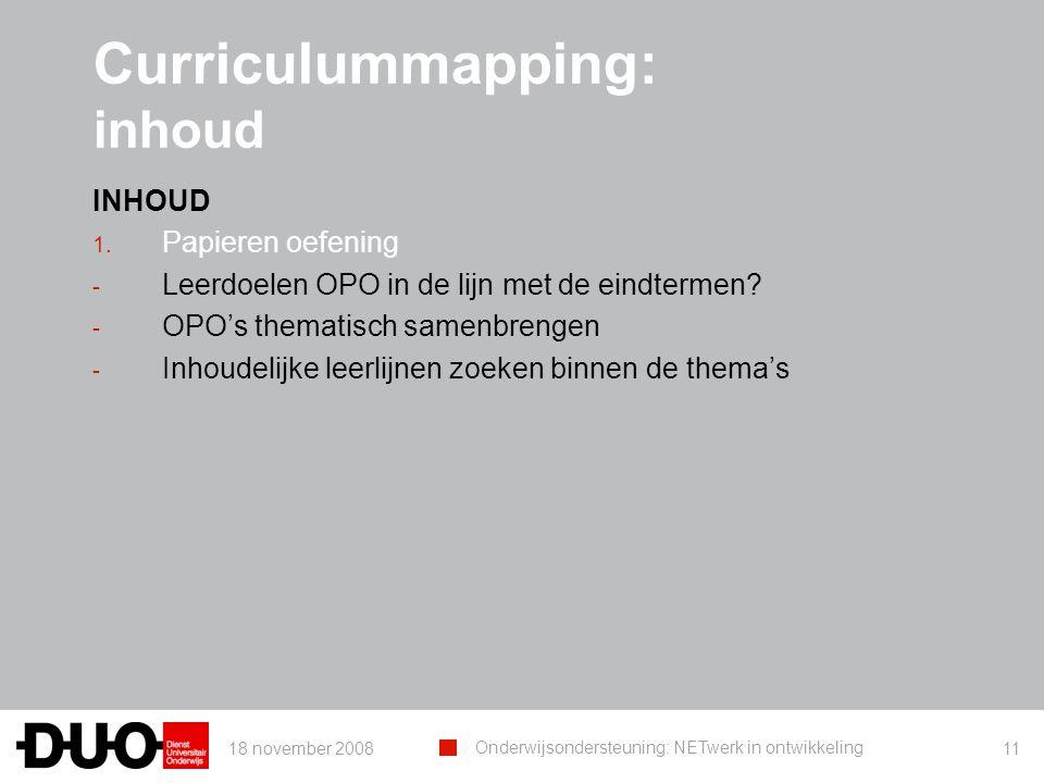 18 november 2008 Onderwijsondersteuning: NETwerk in ontwikkeling 11 Curriculummapping: inhoud INHOUD 1. Papieren oefening - Leerdoelen OPO in de lijn