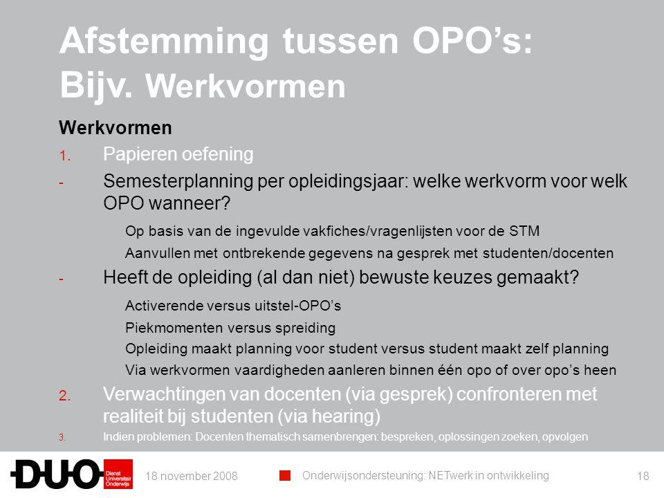 18 november 2008 Onderwijsondersteuning: NETwerk in ontwikkeling 18 Afstemming tussen OPO's: Bijv. Werkvormen Werkvormen 1. Papieren oefening - Semest
