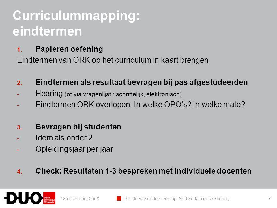 18 november 2008 Onderwijsondersteuning: NETwerk in ontwikkeling 7 Curriculummapping: eindtermen 1. Papieren oefening Eindtermen van ORK op het curric