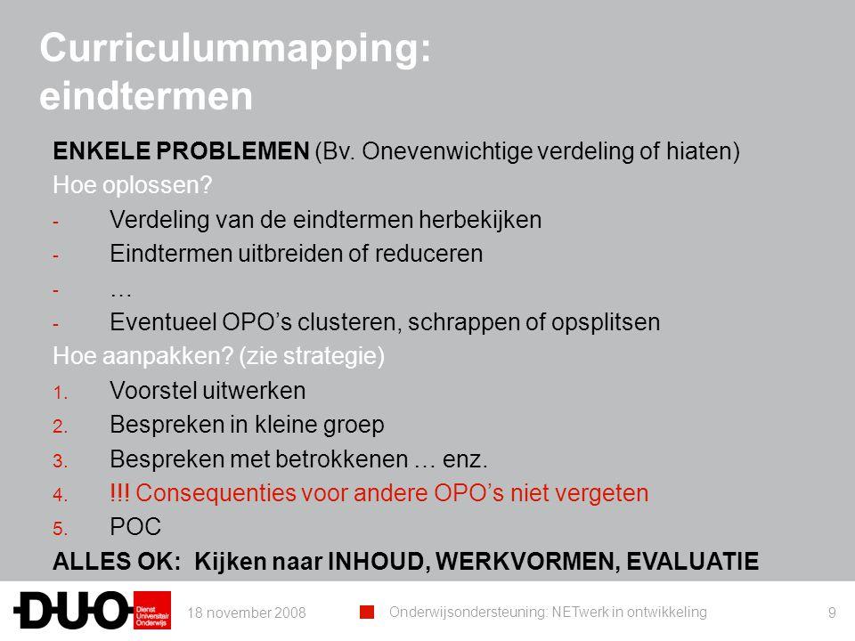 18 november 2008 Onderwijsondersteuning: NETwerk in ontwikkeling 9 Curriculummapping: eindtermen ENKELE PROBLEMEN (Bv. Onevenwichtige verdeling of hia