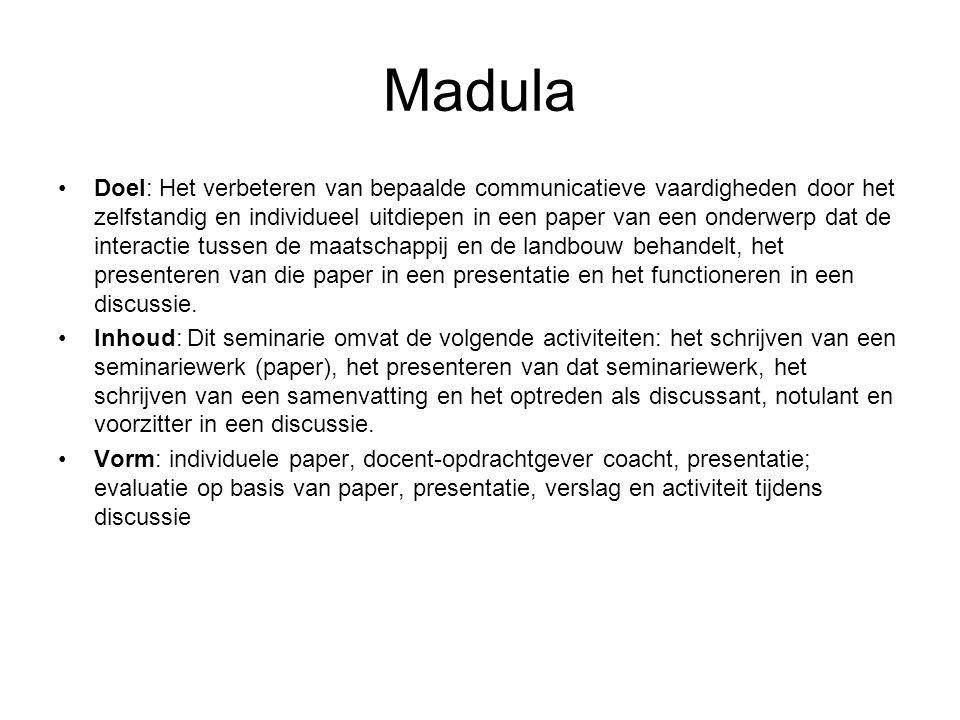 Madula Doel: Het verbeteren van bepaalde communicatieve vaardigheden door het zelfstandig en individueel uitdiepen in een paper van een onderwerp dat de interactie tussen de maatschappij en de landbouw behandelt, het presenteren van die paper in een presentatie en het functioneren in een discussie.