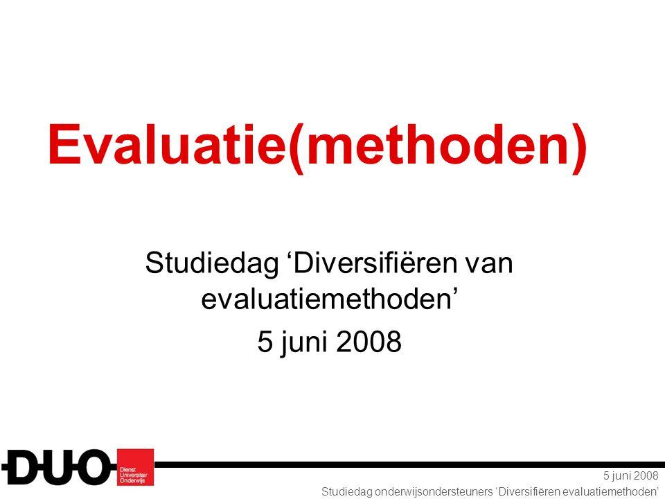 5 juni 2008 Studiedag onderwijsondersteuners 'Diversifiëren evaluatiemethoden' Evaluatie(methoden) Studiedag 'Diversifiëren van evaluatiemethoden' 5 j