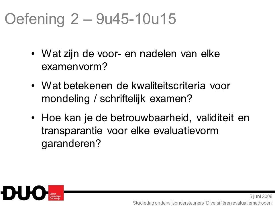 5 juni 2008 Studiedag onderwijsondersteuners 'Diversifiëren evaluatiemethoden' Oefening 2 – 9u45-10u15 Wat zijn de voor- en nadelen van elke examenvor