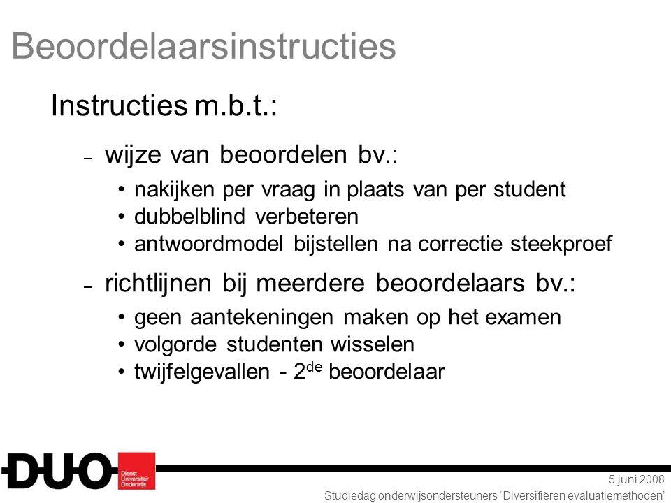 5 juni 2008 Studiedag onderwijsondersteuners 'Diversifiëren evaluatiemethoden' Instructies m.b.t.: – wijze van beoordelen bv.: nakijken per vraag in p