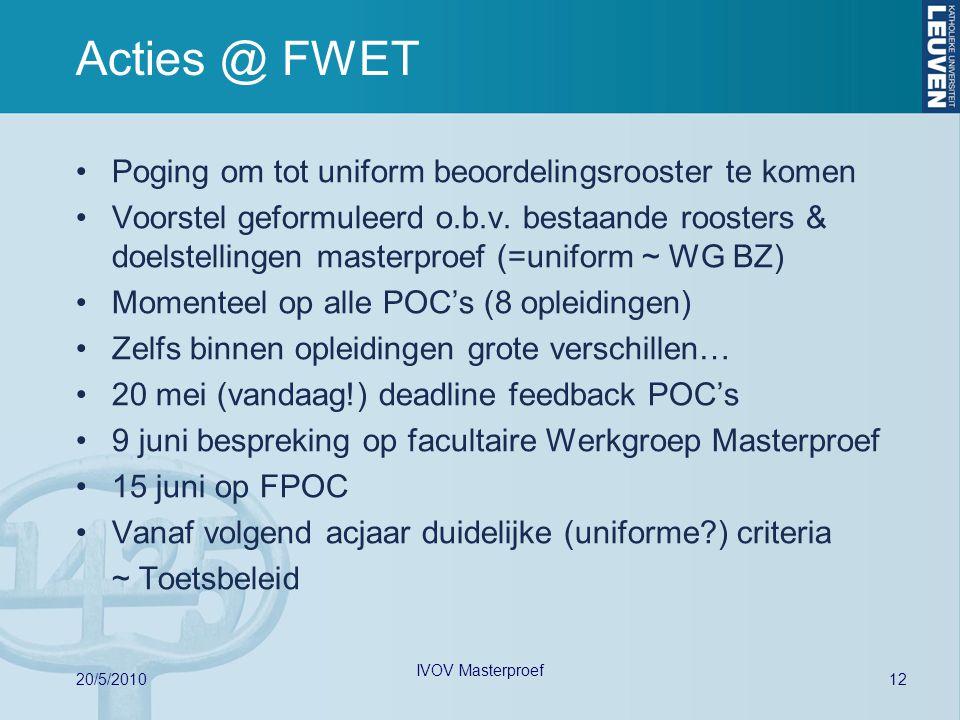 12 20/5/2010 IVOV Masterproef Acties @ FWET Poging om tot uniform beoordelingsrooster te komen Voorstel geformuleerd o.b.v. bestaande roosters & doels