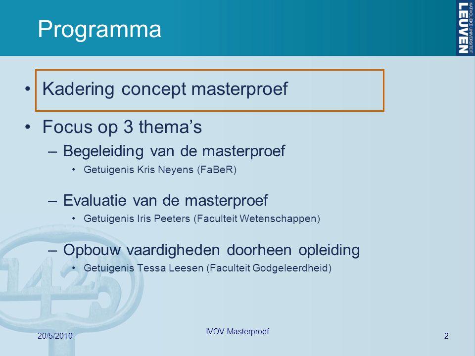 2 20/5/2010 IVOV Masterproef Programma Kadering concept masterproef Focus op 3 thema's –Begeleiding van de masterproef Getuigenis Kris Neyens (FaBeR)