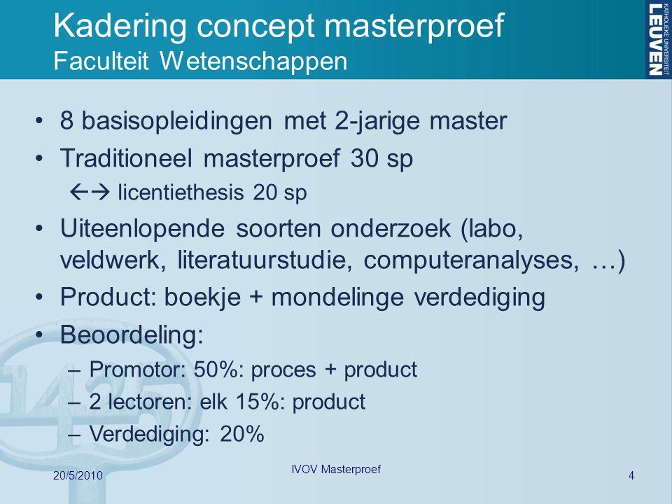Kadering concept masterproef Faculteit Wetenschappen 4 20/5/2010 IVOV Masterproef 8 basisopleidingen met 2-jarige master Traditioneel masterproef 30 s