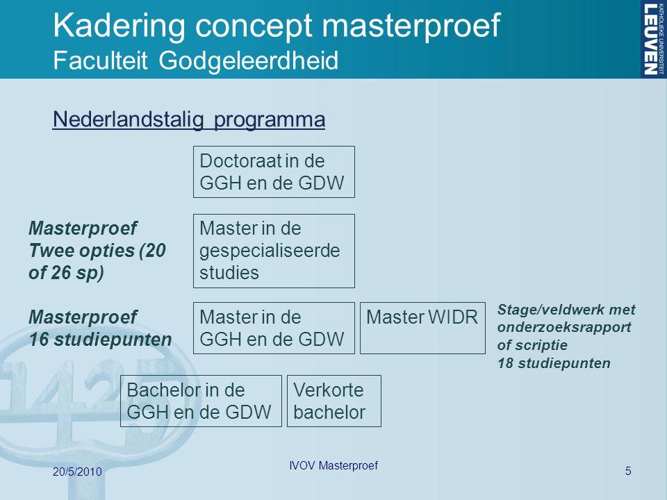 Nederlandstalig programma 5 20/5/2010 IVOV Masterproef Bachelor in de GGH en de GDW Master in de GGH en de GDW Master in de gespecialiseerde studies V
