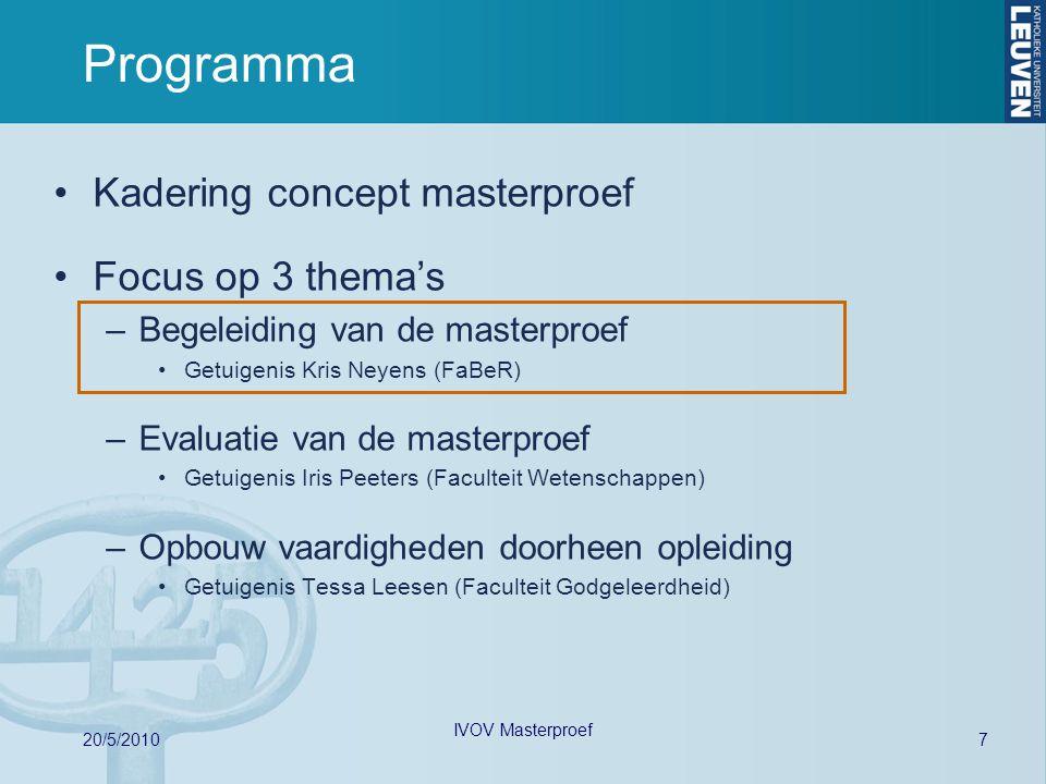 7 20/5/2010 IVOV Masterproef Programma Kadering concept masterproef Focus op 3 thema's –Begeleiding van de masterproef Getuigenis Kris Neyens (FaBeR)