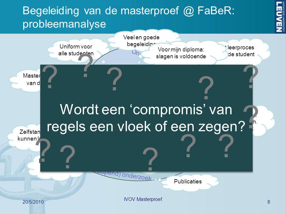 8 20/5/2010 IVOV Masterproef Begeleiding van de masterproef @ FaBeR: probleemanalyse Student Promotor Copromotor (Assistent) Uniform voor alle student