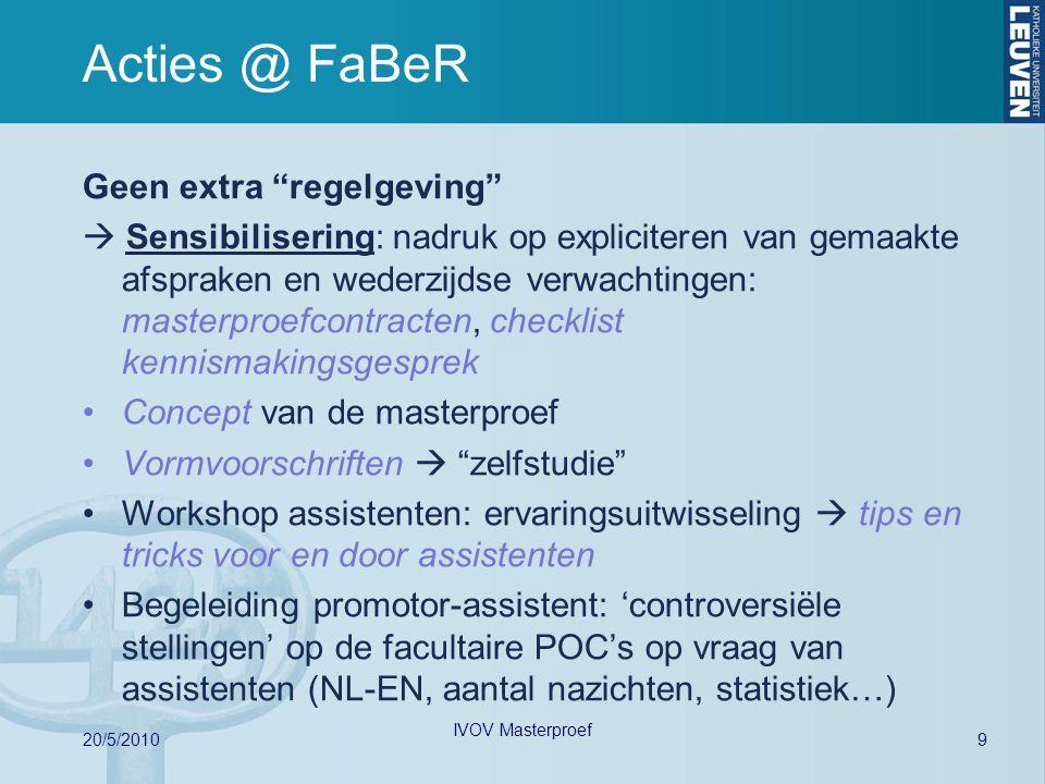 """9 20/5/2010 IVOV Masterproef Acties @ FaBeR Geen extra """"regelgeving""""  Sensibilisering: nadruk op expliciteren van gemaakte afspraken en wederzijdse v"""
