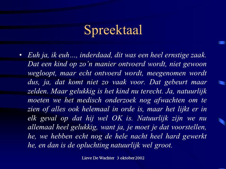 Lieve De Wachter 3 oktober 2002 Spreektaal Euh ja, ik euh…, inderdaad, dit was een heel ernstige zaak. Dat een kind op zo'n manier ontvoerd wordt, nie