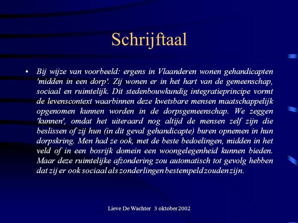 Lieve De Wachter 3 oktober 2002 Schrijftaal Bij wijze van voorbeeld: ergens in Vlaanderen wonen gehandicapten midden in een dorp .