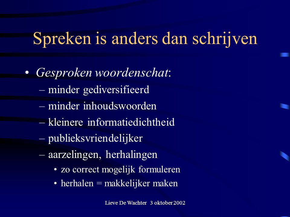 Lieve De Wachter 3 oktober 2002 Spreken is anders dan schrijven Gesproken woordenschat: –minder gediversifieerd –minder inhoudswoorden –kleinere infor