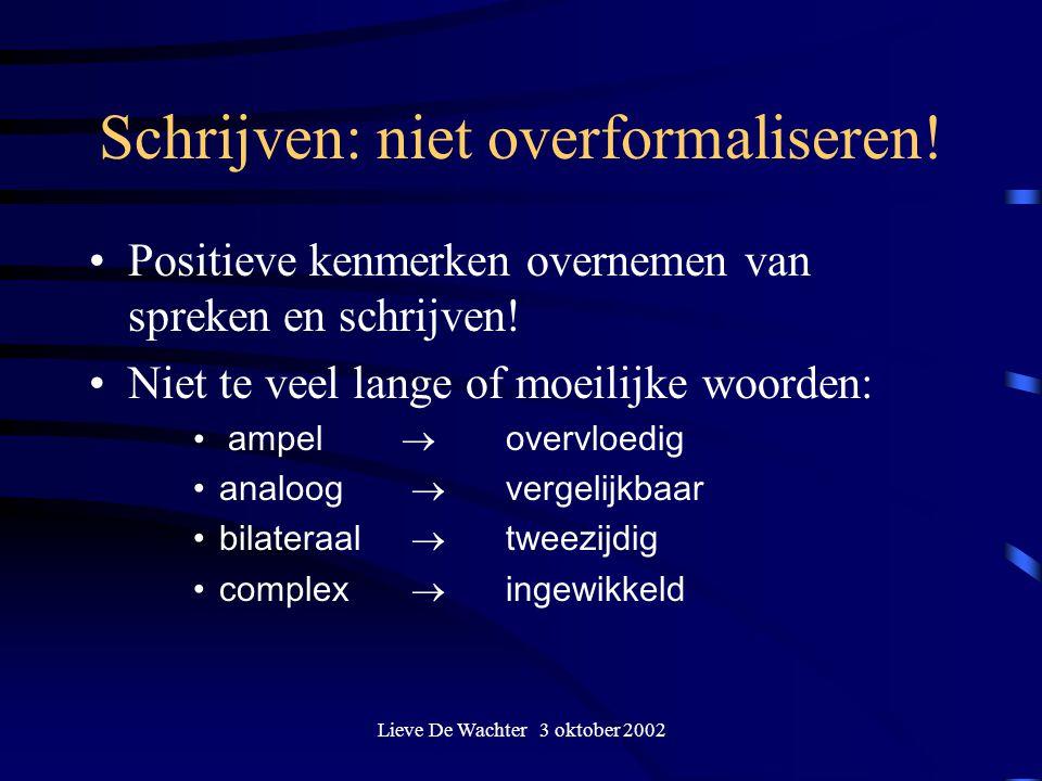 Lieve De Wachter 3 oktober 2002 Schrijven: niet overformaliseren! Positieve kenmerken overnemen van spreken en schrijven! Niet te veel lange of moeili