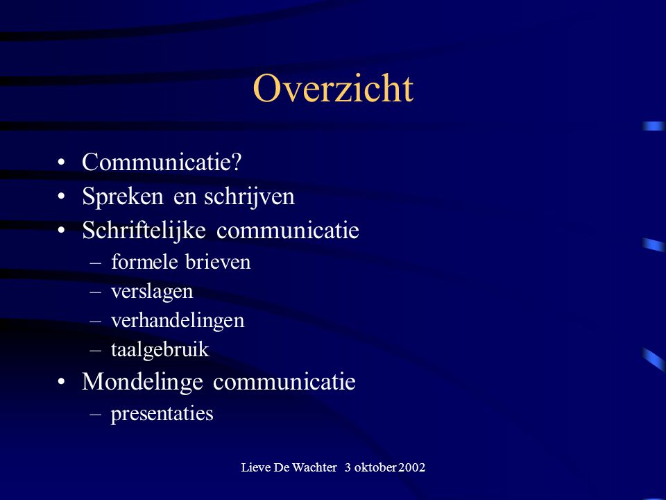 Lieve De Wachter 3 oktober 2002 Interessante sites SCHRIJVEN: –www.taaldatabanken.com (VRT-taalsite) –www.destandaard.be –www.onzetaal.nl