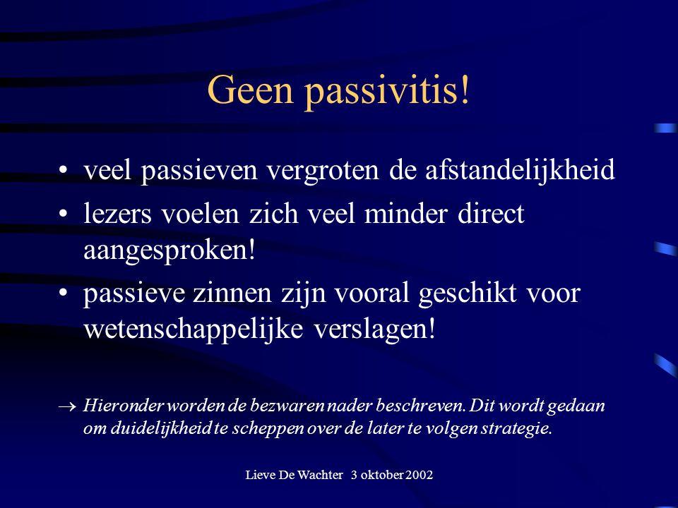 Lieve De Wachter 3 oktober 2002 Geen passivitis! veel passieven vergroten de afstandelijkheid lezers voelen zich veel minder direct aangesproken! pass