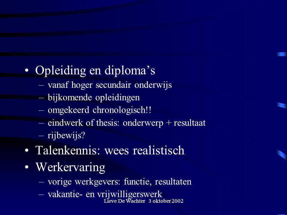 Lieve De Wachter 3 oktober 2002 Opleiding en diploma's –vanaf hoger secundair onderwijs –bijkomende opleidingen –omgekeerd chronologisch!! –eindwerk o