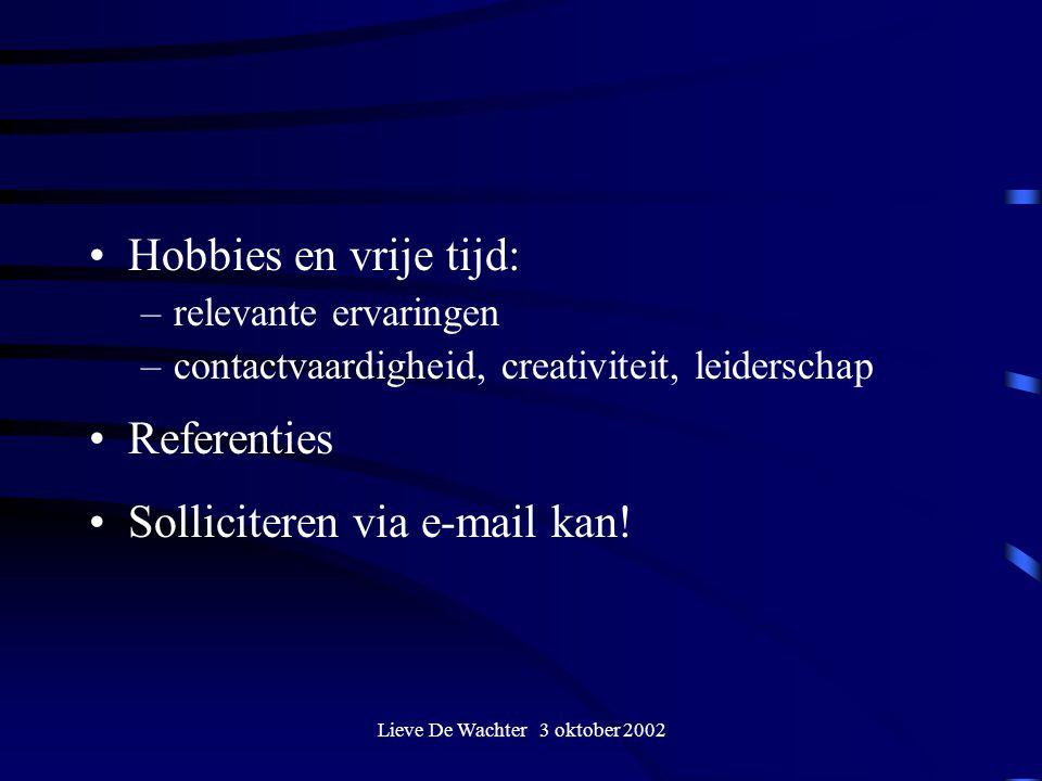 Lieve De Wachter 3 oktober 2002 Hobbies en vrije tijd: –relevante ervaringen –contactvaardigheid, creativiteit, leiderschap Referenties Solliciteren v