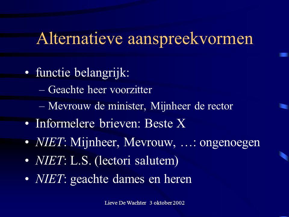 Lieve De Wachter 3 oktober 2002 Alternatieve aanspreekvormen functie belangrijk: –Geachte heer voorzitter –Mevrouw de minister, Mijnheer de rector Inf