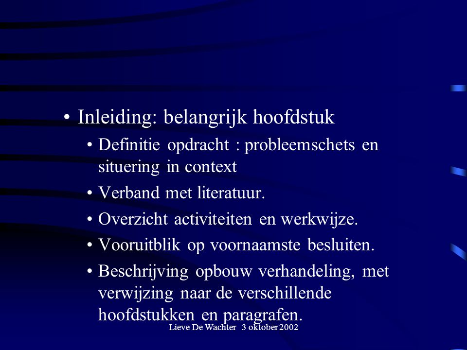 Lieve De Wachter 3 oktober 2002 Inleiding: belangrijk hoofdstuk Definitie opdracht : probleemschets en situering in context Verband met literatuur.