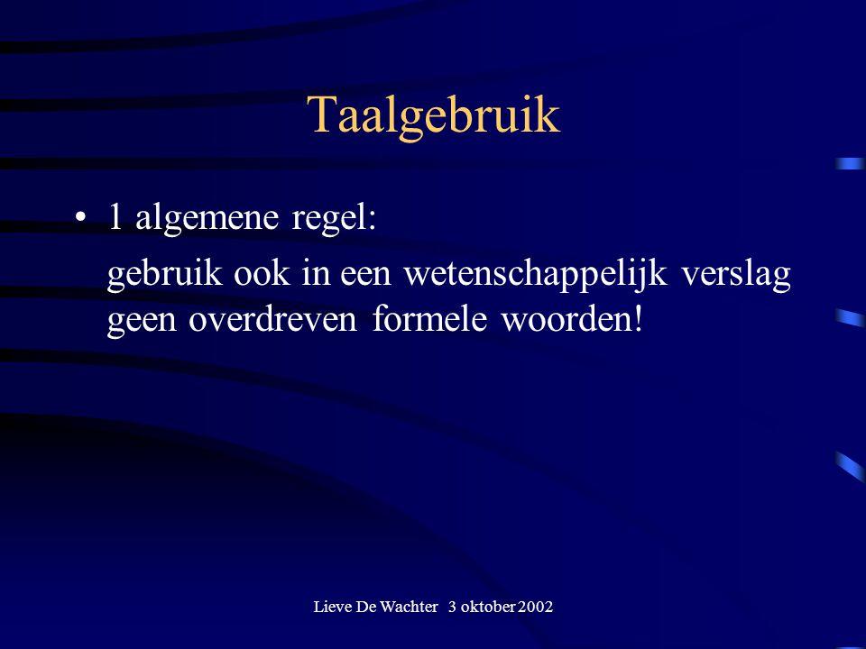 Lieve De Wachter 3 oktober 2002 Taalgebruik 1 algemene regel: gebruik ook in een wetenschappelijk verslag geen overdreven formele woorden!