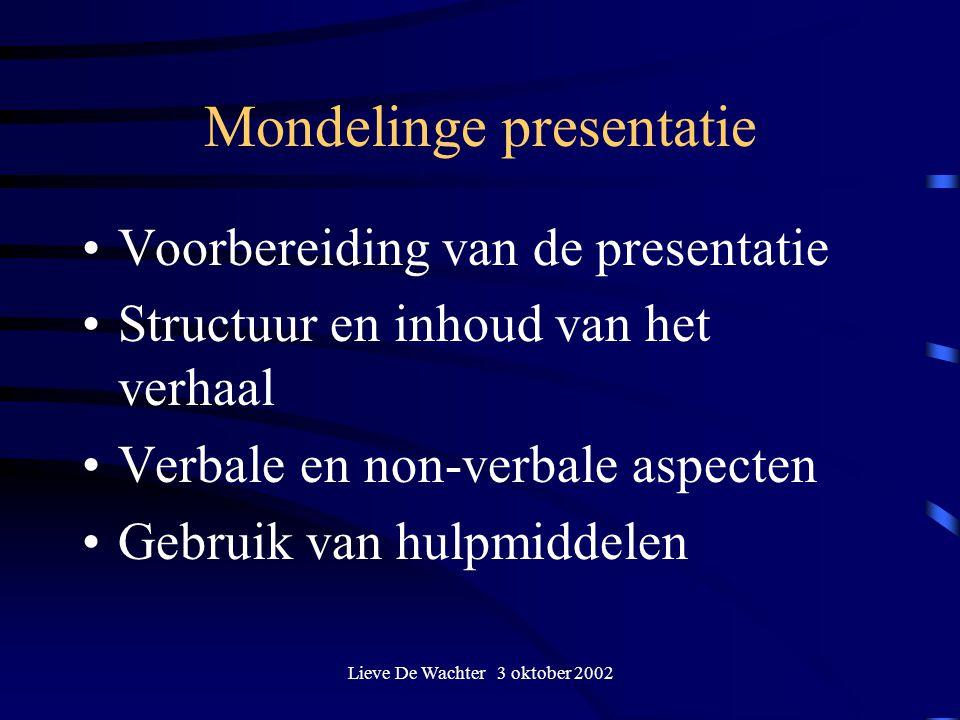 Lieve De Wachter 3 oktober 2002 Mondelinge presentatie Voorbereiding van de presentatie Structuur en inhoud van het verhaal Verbale en non-verbale aspecten Gebruik van hulpmiddelen