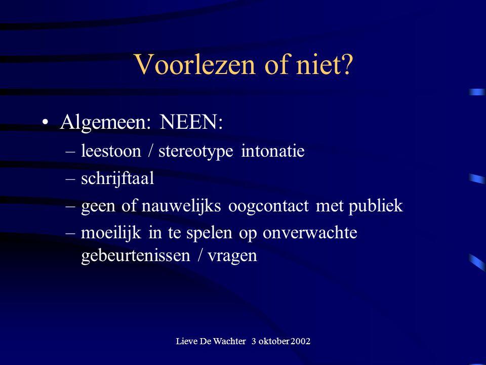 Lieve De Wachter 3 oktober 2002 Voorlezen of niet? Algemeen: NEEN: –leestoon / stereotype intonatie –schrijftaal –geen of nauwelijks oogcontact met pu
