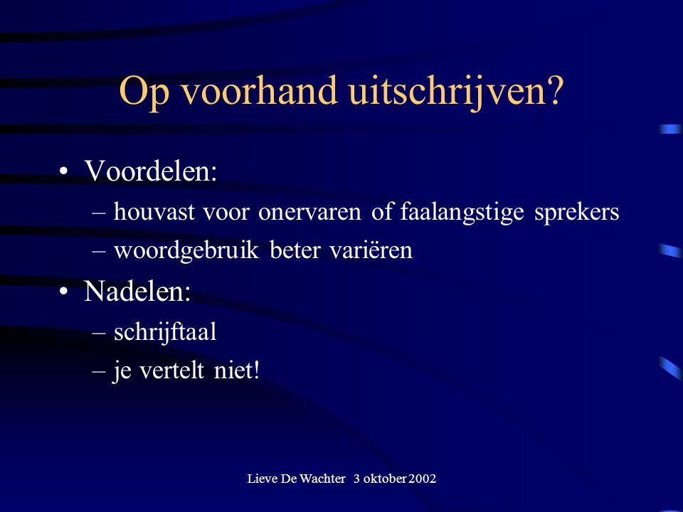 Lieve De Wachter 3 oktober 2002 Op voorhand uitschrijven? Voordelen: –houvast voor onervaren of faalangstige sprekers –woordgebruik beter variëren Nad