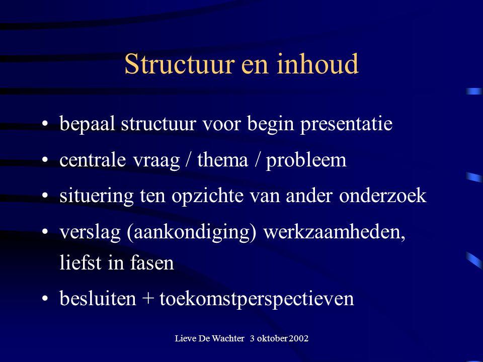 Lieve De Wachter 3 oktober 2002 Structuur en inhoud bepaal structuur voor begin presentatie centrale vraag / thema / probleem situering ten opzichte v