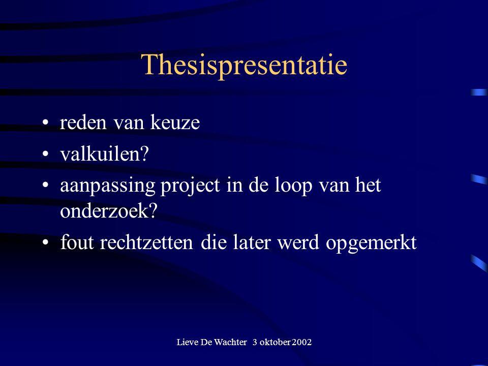 Lieve De Wachter 3 oktober 2002 Thesispresentatie reden van keuze valkuilen? aanpassing project in de loop van het onderzoek? fout rechtzetten die lat