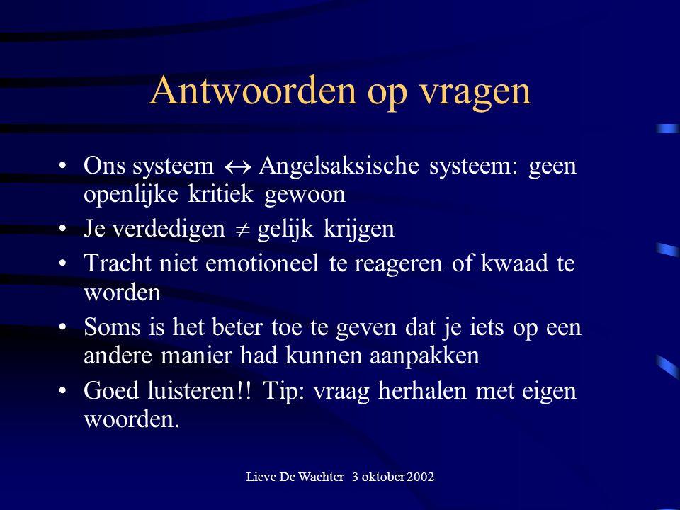Lieve De Wachter 3 oktober 2002 Antwoorden op vragen Ons systeem  Angelsaksische systeem: geen openlijke kritiek gewoon Je verdedigen  gelijk krijge