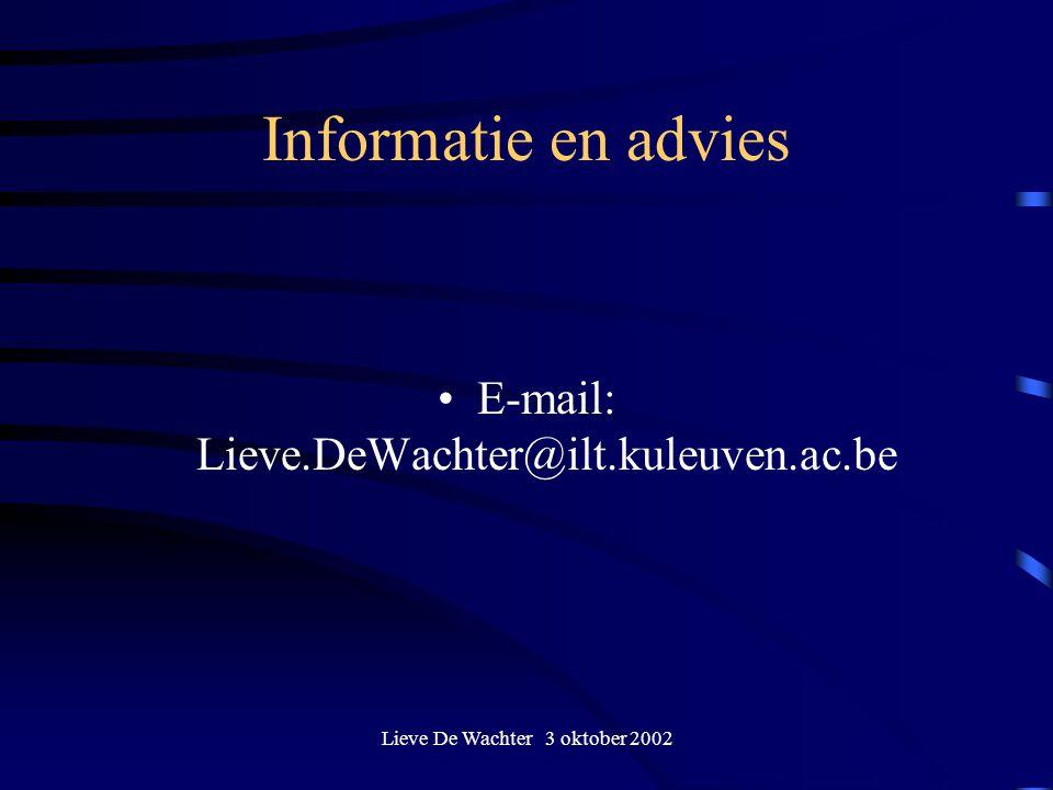 Lieve De Wachter 3 oktober 2002 Informatie en advies E-mail: Lieve.DeWachter@ilt.kuleuven.ac.be