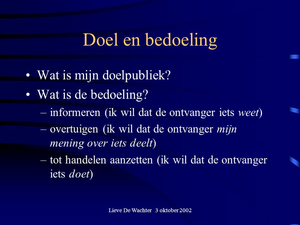 Lieve De Wachter 3 oktober 2002 Doel en bedoeling Wat is mijn doelpubliek.