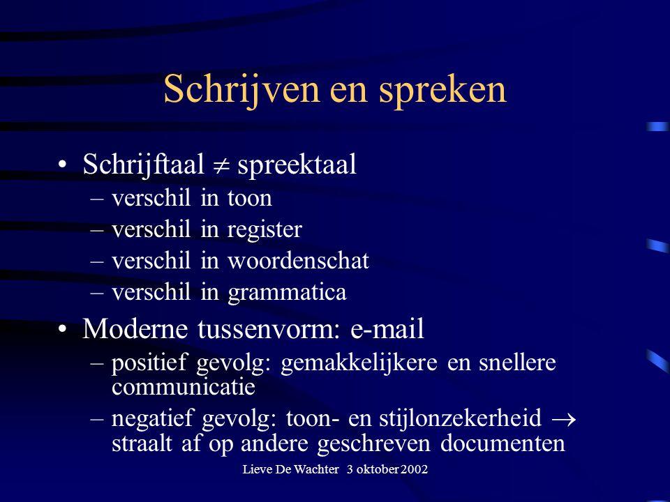 Lieve De Wachter 3 oktober 2002 Schrijven en spreken Schrijftaal  spreektaal –verschil in toon –verschil in register –verschil in woordenschat –versc