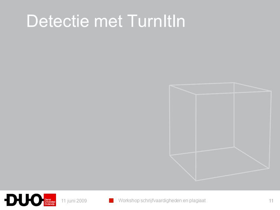 11 juni 2009 Workshop schrijfvaardigheden en plagiaat 11 Detectie met TurnItIn