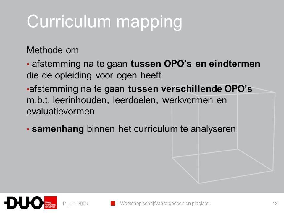11 juni 2009 Workshop schrijfvaardigheden en plagiaat 18 Curriculum mapping Methode om ▪ afstemming na te gaan tussen OPO's en eindtermen die de opleiding voor ogen heeft ▪ afstemming na te gaan tussen verschillende OPO's m.b.t.