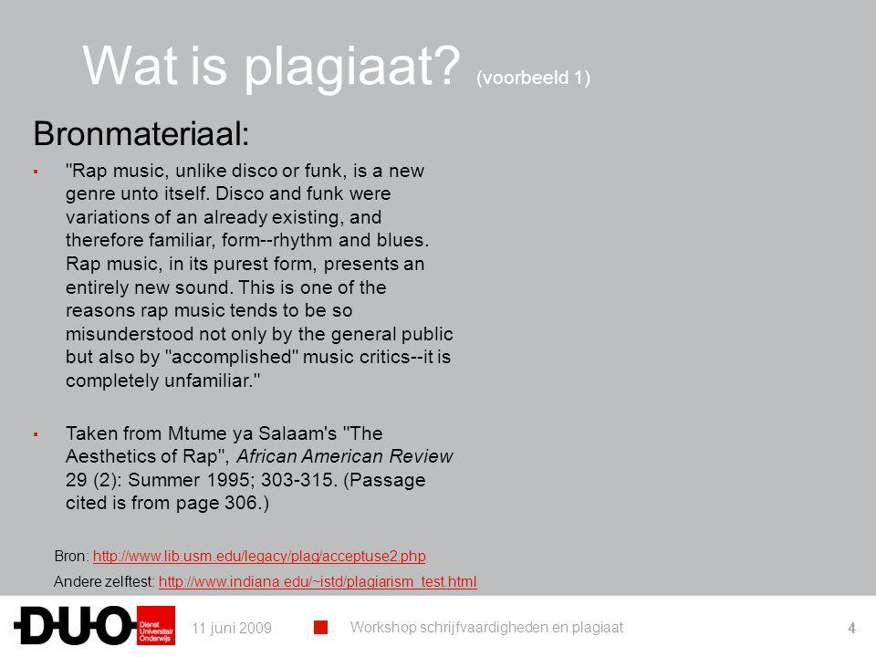 11 juni 2009 Workshop schrijfvaardigheden en plagiaat 25 Wat neem je hieruit mee naar de faculteit.