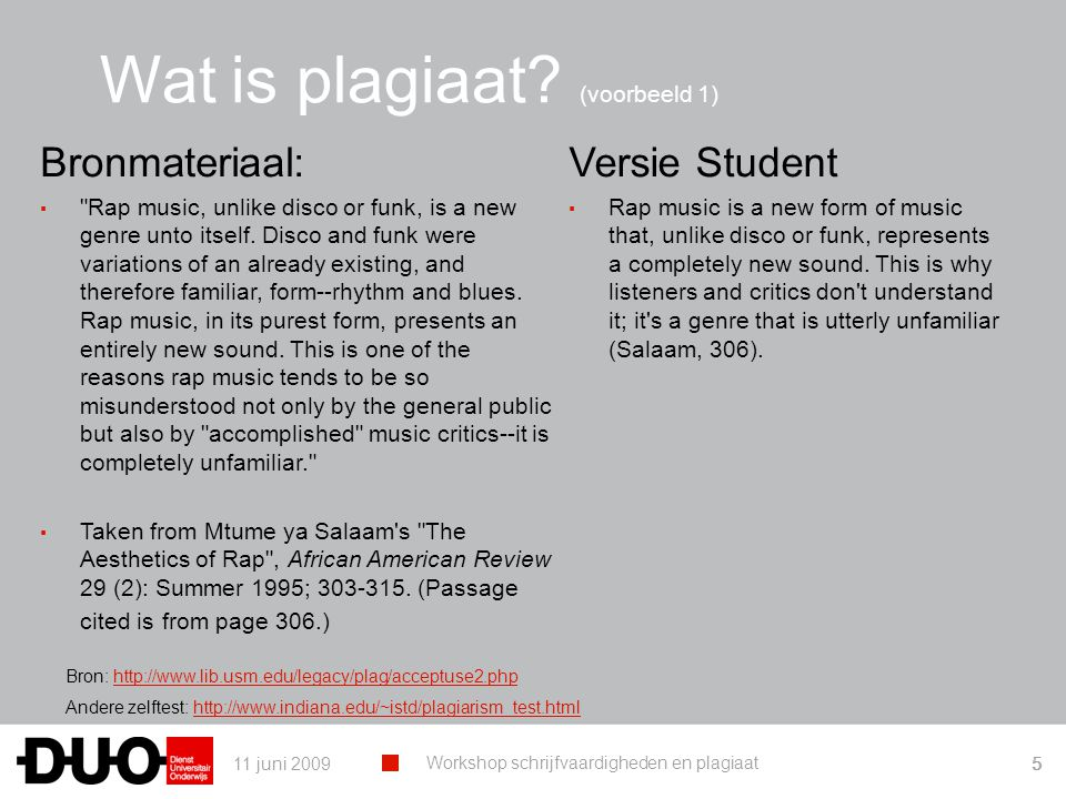 11 juni 2009 Workshop schrijfvaardigheden en plagiaat 5 Bronmateriaal: ▪ Rap music, unlike disco or funk, is a new genre unto itself.