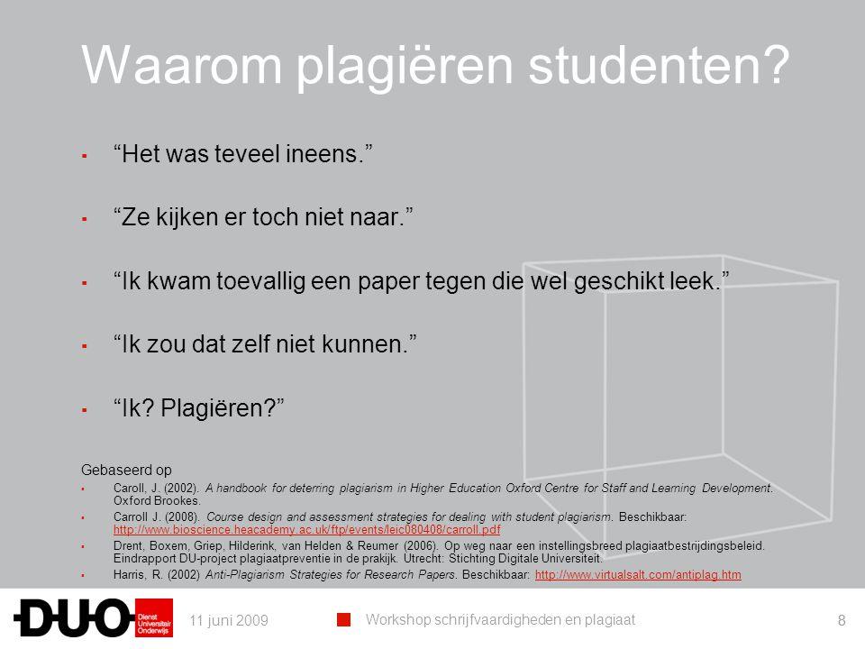 11 juni 2009 Workshop schrijfvaardigheden en plagiaat 88 Waarom plagiëren studenten.