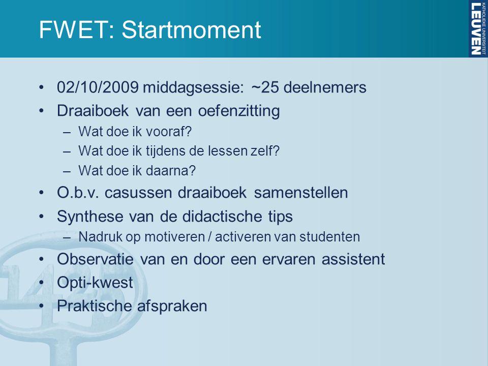 FWET: Startmoment 02/10/2009 middagsessie: ~25 deelnemers Draaiboek van een oefenzitting –Wat doe ik vooraf.