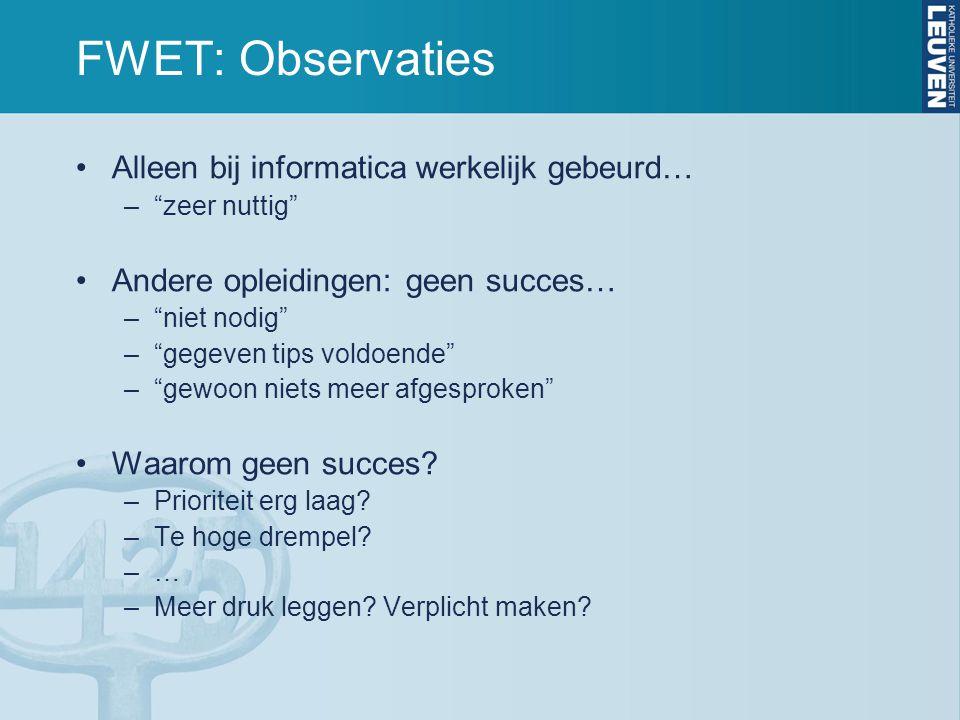 FWET: Observaties Alleen bij informatica werkelijk gebeurd… – zeer nuttig Andere opleidingen: geen succes… – niet nodig – gegeven tips voldoende – gewoon niets meer afgesproken Waarom geen succes.