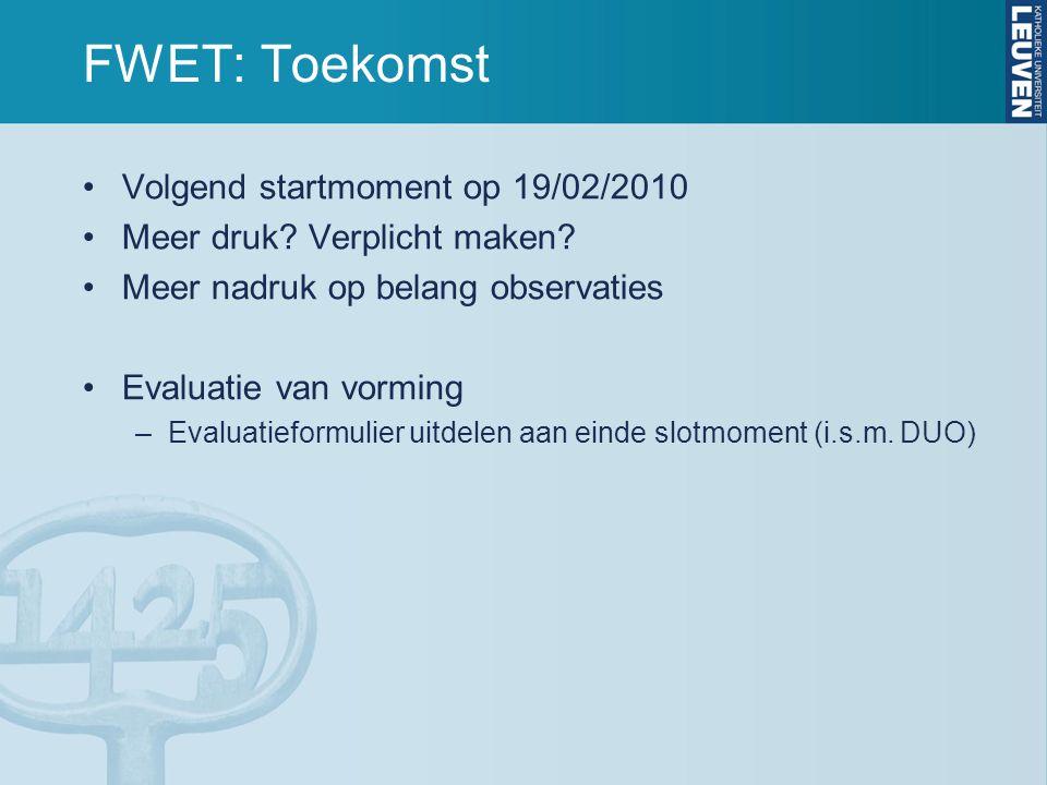 FWET: Toekomst Volgend startmoment op 19/02/2010 Meer druk.