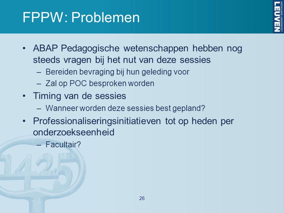 FPPW: Problemen ABAP Pedagogische wetenschappen hebben nog steeds vragen bij het nut van deze sessies –Bereiden bevraging bij hun geleding voor –Zal op POC besproken worden Timing van de sessies –Wanneer worden deze sessies best gepland.