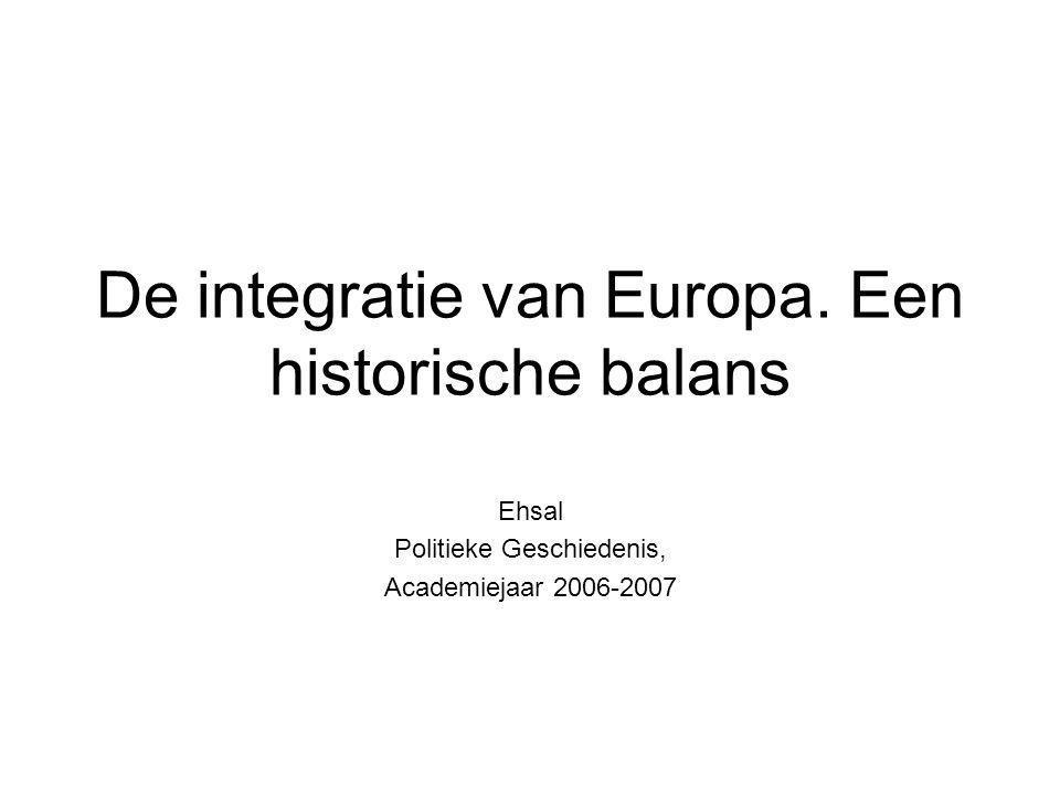 De integratie van Europa. Een historische balans Ehsal Politieke Geschiedenis, Academiejaar 2006-2007