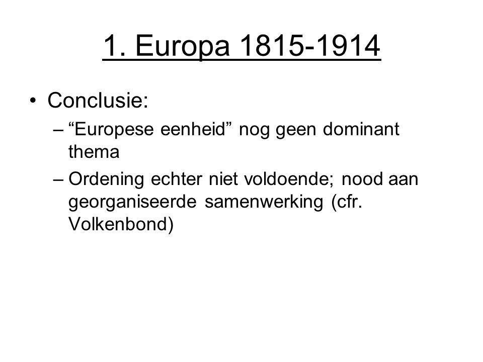"""1. Europa 1815-1914 Conclusie: –""""Europese eenheid"""" nog geen dominant thema –Ordening echter niet voldoende; nood aan georganiseerde samenwerking (cfr."""