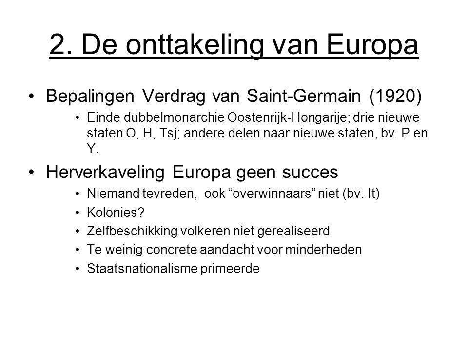 2. De onttakeling van Europa Bepalingen Verdrag van Saint-Germain (1920) Einde dubbelmonarchie Oostenrijk-Hongarije; drie nieuwe staten O, H, Tsj; and