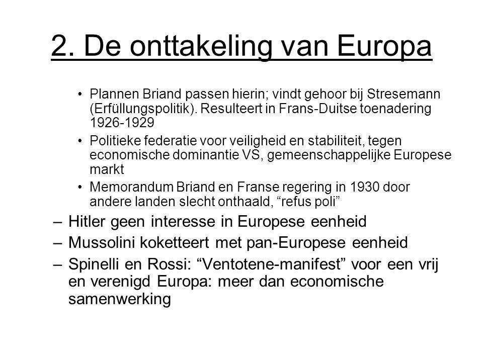 2. De onttakeling van Europa Plannen Briand passen hierin; vindt gehoor bij Stresemann (Erfüllungspolitik). Resulteert in Frans-Duitse toenadering 192